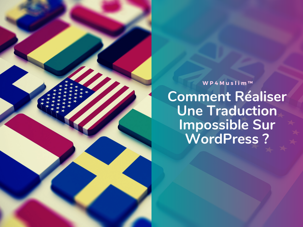 Comment Réaliser Une Traduction Impossible Sur WordPress - WP4Muslim