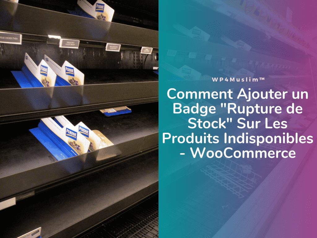 Comment Ajouter un Badge Rupture de Stock Sur Les Produits Indisponibles WooCommerce - WP4Muslim