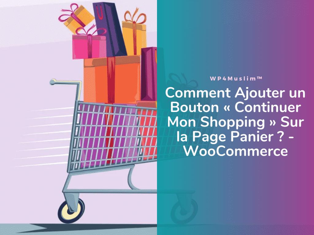 Comment Ajouter un Bouton Continuer Mon shopping Sur la Page Panier WooCommerce - WP4Muslim
