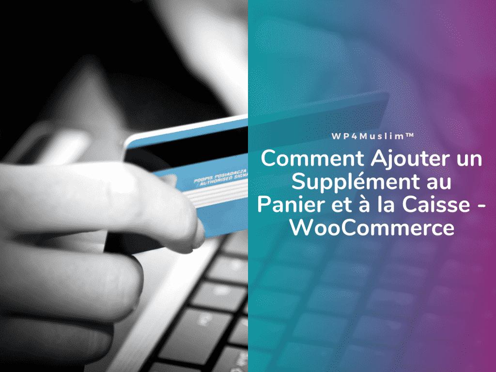 Comment Ajouter un Supplément au Panier et à la Caisse WooCommerce - WP4Muslim