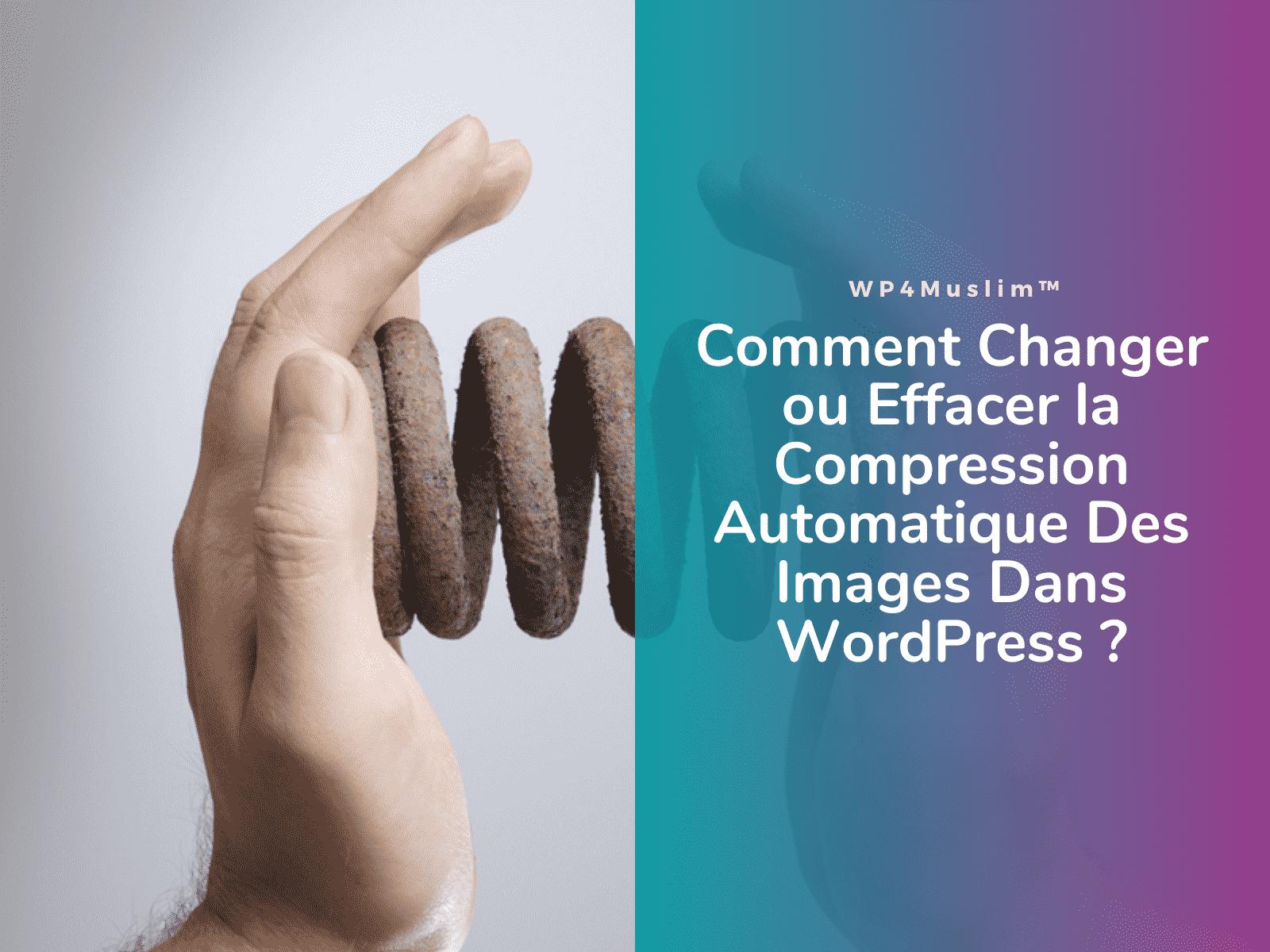 Comment Changer ou Effacer la Compression Automatique Des Images Dans WordPress- WP4Muslim