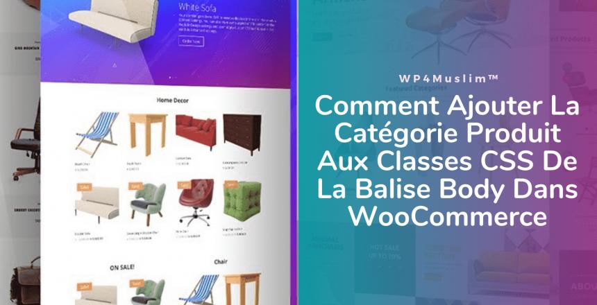 Comment Ajouter La Catégorie Produit Aux Classes CSS De La Balise Body Dans WooCommerce - WP4Muslim