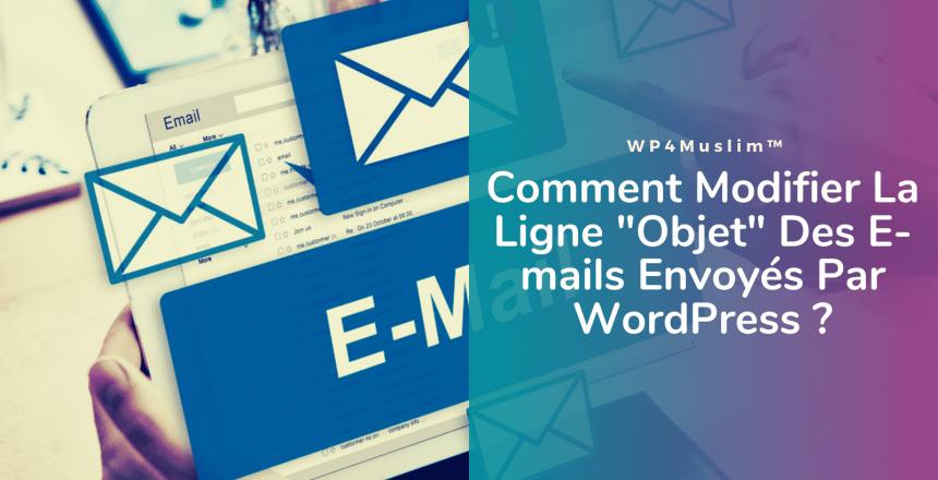 Comment Modifier La Ligne Objet Des E-mails Envoyés Par WordPress- WP4Muslim